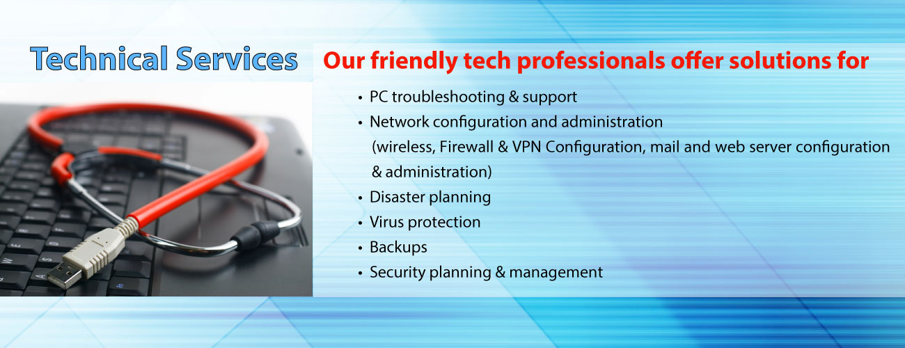 Technical Services: PC, Network, Disaster planning, Virus protection, Backups, Security planning & management.